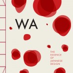 WA, The Essence of Japanese Design is published by Phaidon and written by Rossella Menegazzo and Stefania Piotto.