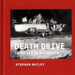 Death Drive by Stephen Bayley is published by Circa